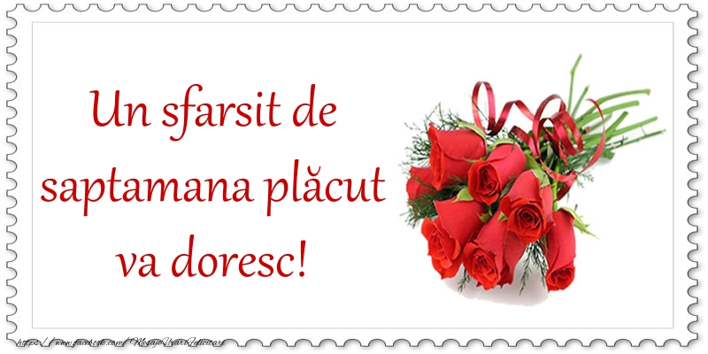 Felicitari de Weekend - Un sfarsit de saptamana plăcut va doresc! - mesajeurarifelicitari.com