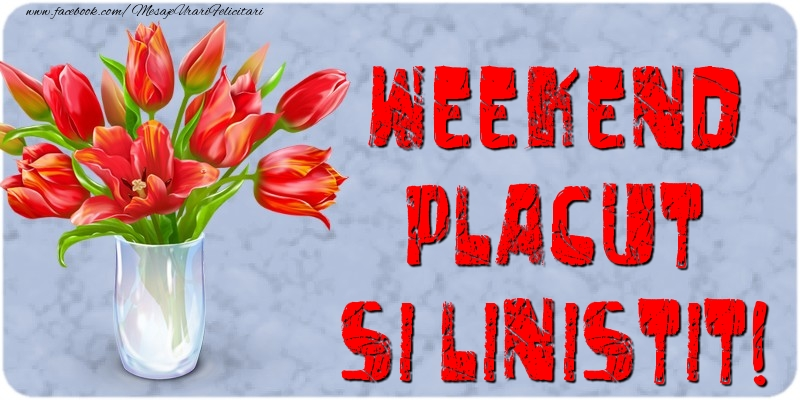 Weekend placut si linistit!