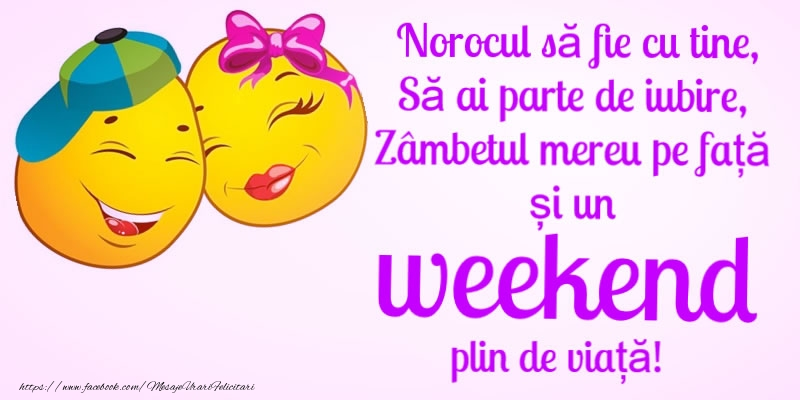 Cele mai apreciate felicitari de Weekend - Weekend placut!