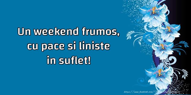 Felicitari de Weekend - Un weekend frumos, cu pace si liniste in suflet!