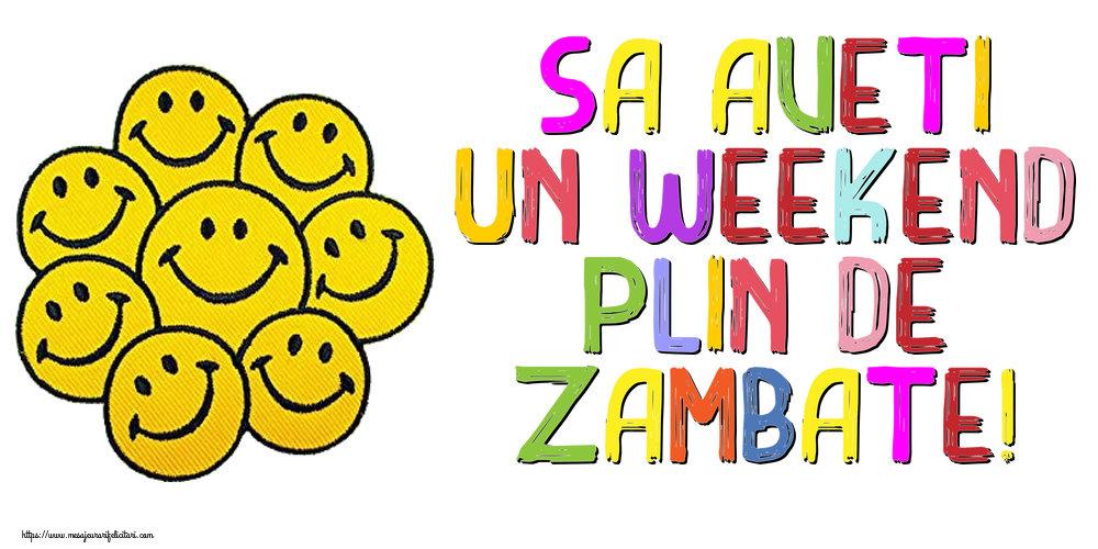 Felicitari de Weekend - Sa aveti un weekend plin de zambate!