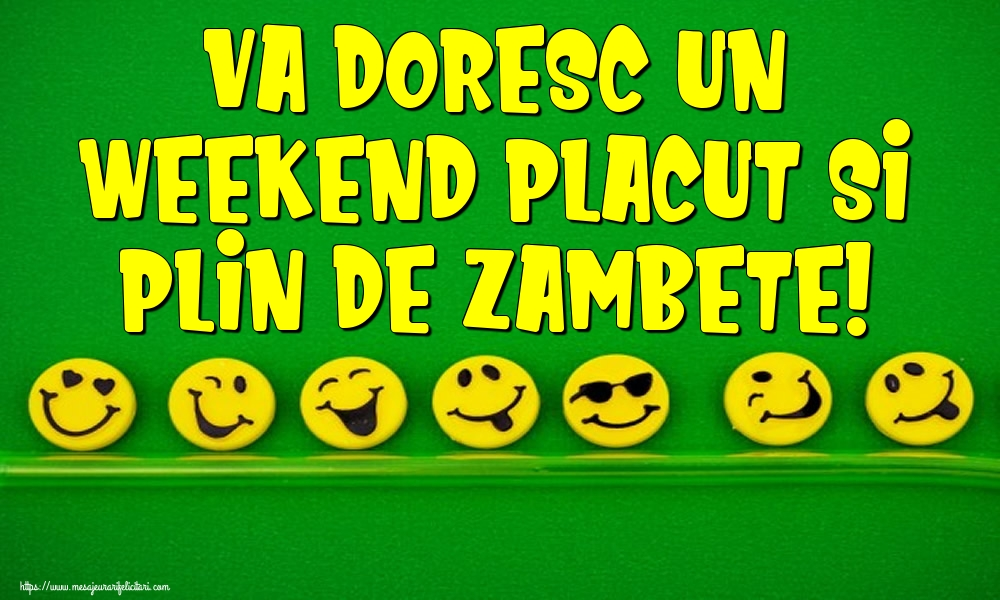 Felicitari de Weekend - Va doresc un weekend placut si plin de zambete!