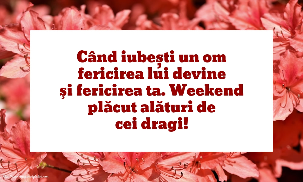 Felicitari de Weekend - Weekend plăcut alături de cei dragi!
