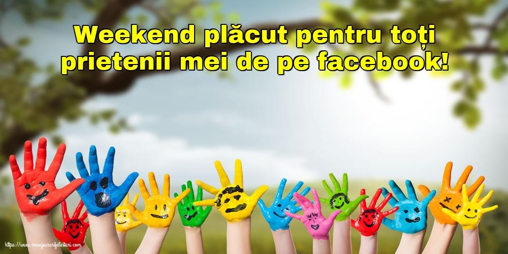 Felicitari de Weekend - Weekend plăcut pentru toți prietenii mei de pe facebook!