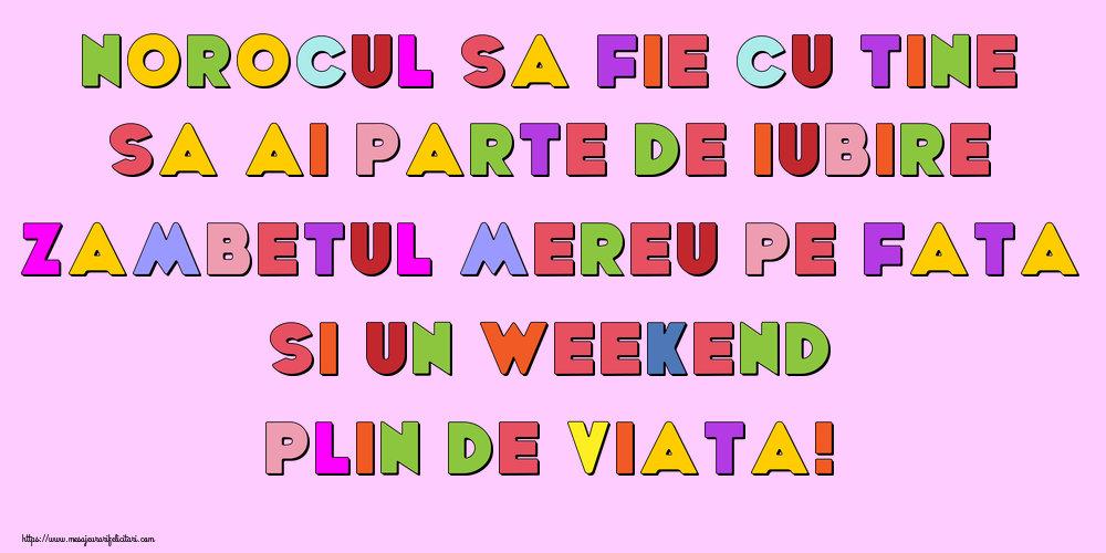 Felicitari de Weekend - Norocul sa fie cu tine, Sa ai parte de iubire, Zambetul mereu pe fata Si un WEEKEND plin de viata!