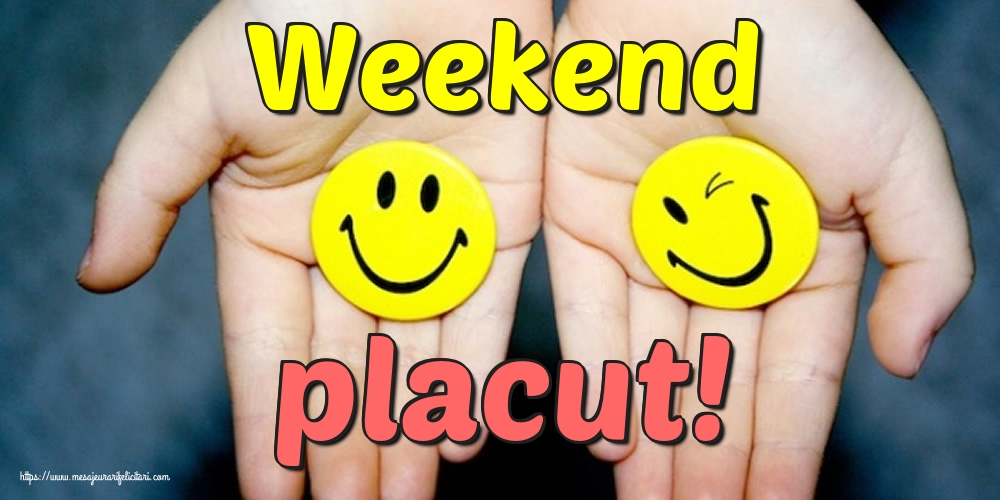 Felicitari de Weekend - Weekend placut!