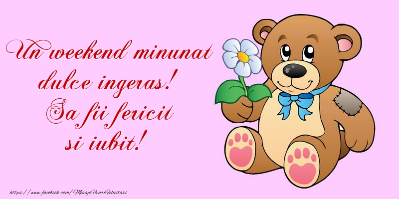Felicitari de Weekend - Un weekend minunat dulce ingeras! Sa fii fericit si iubit!