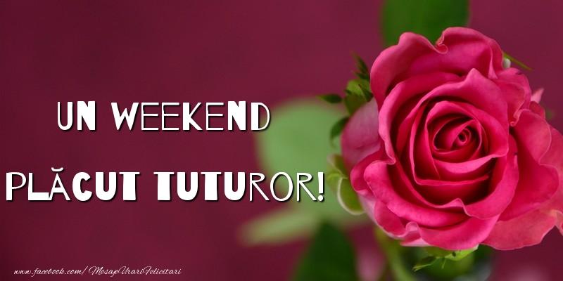Felicitari de Weekend - Un weekend plăcut tuturor!