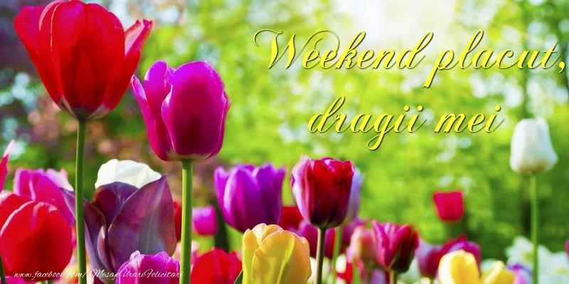 Felicitari de Weekend - Weekend placut, dragii mei