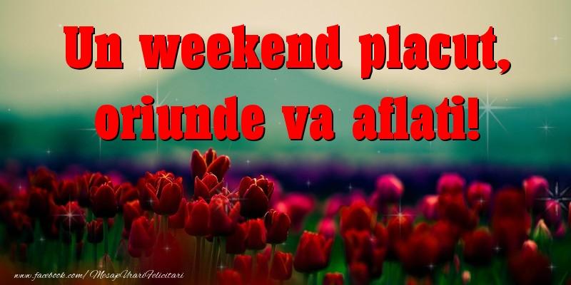 Felicitari de Weekend - Un weekend placut, oriunde va aflati!