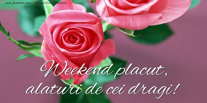Felicitari de Weekend - Weekend placut, alaturi de cei dragi!