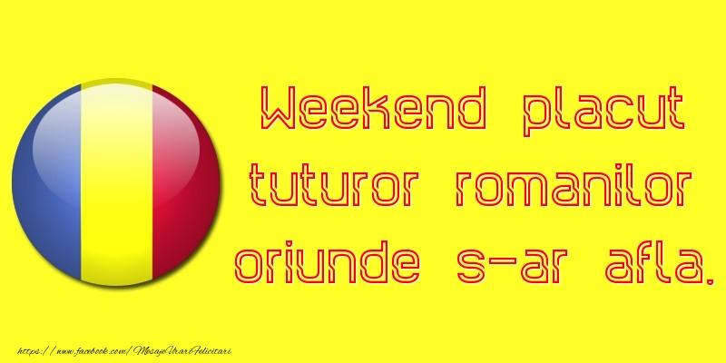 Felicitari de Weekend - Weekend placut tuturor romanilor oriunde s-ar afla.