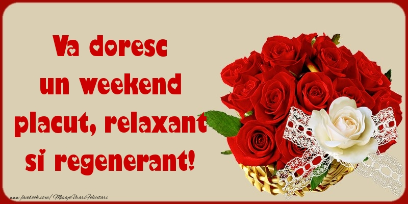 Felicitari de Weekend - Va doresc un weekend placut, relaxant si regenerant!