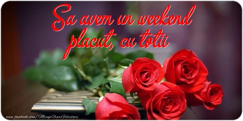 Felicitari de Weekend - Sa avem un weekend placut, cu totii !