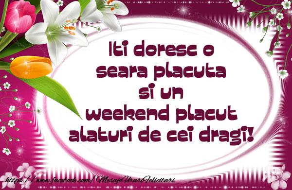 Felicitari de Weekend - Iti doresc o seara placuta si un weekend placut alaturi de cei dragi!