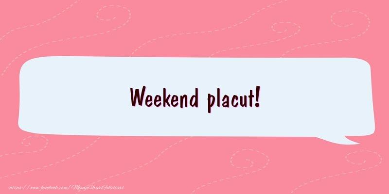 Felicitari de Weekend - Weekend placut! - mesajeurarifelicitari.com