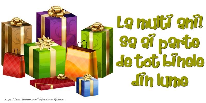 Cele mai apreciate felicitari de zi de nastere - Sa ai parte de tot binele din lume