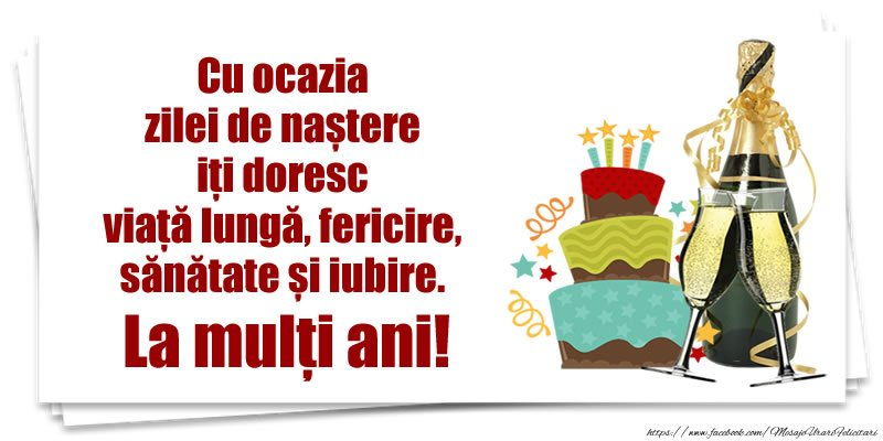 Felicitari de zi de nastere - Cu ocazia zilei de naștere iți doresc viață lungă, fericire, sănătate si iubire. La mulți ani!