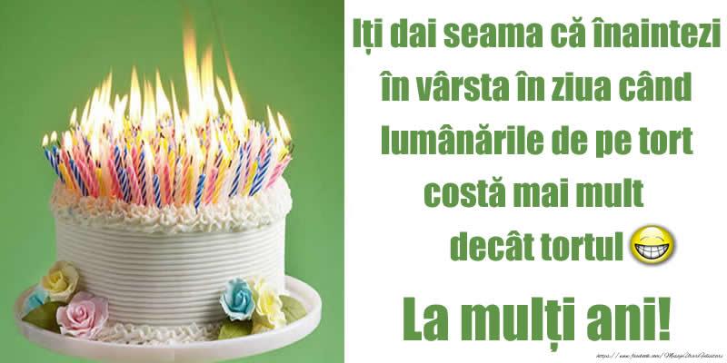 Cele mai apreciate felicitari de zi de nastere - Iți dai seama că înaintezi în vârsta în ziua când lumânările de pe tort costă mai mult decât tortul. La mulți ani!