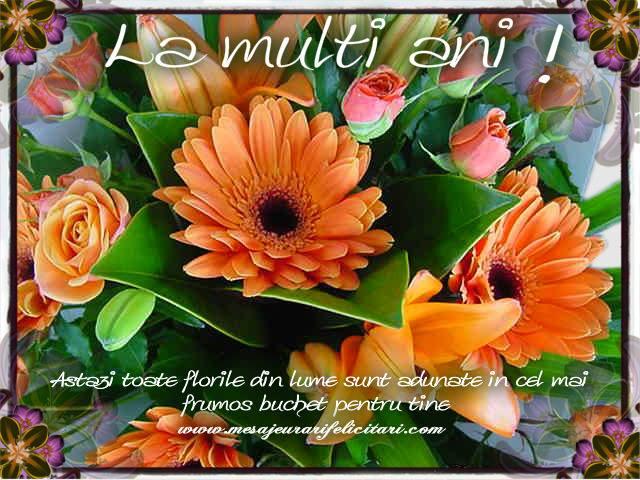 Felicitari de zi de nastere - Astazi toate florile din lume sunt adunate in cel mai frumos buchet pentru tine