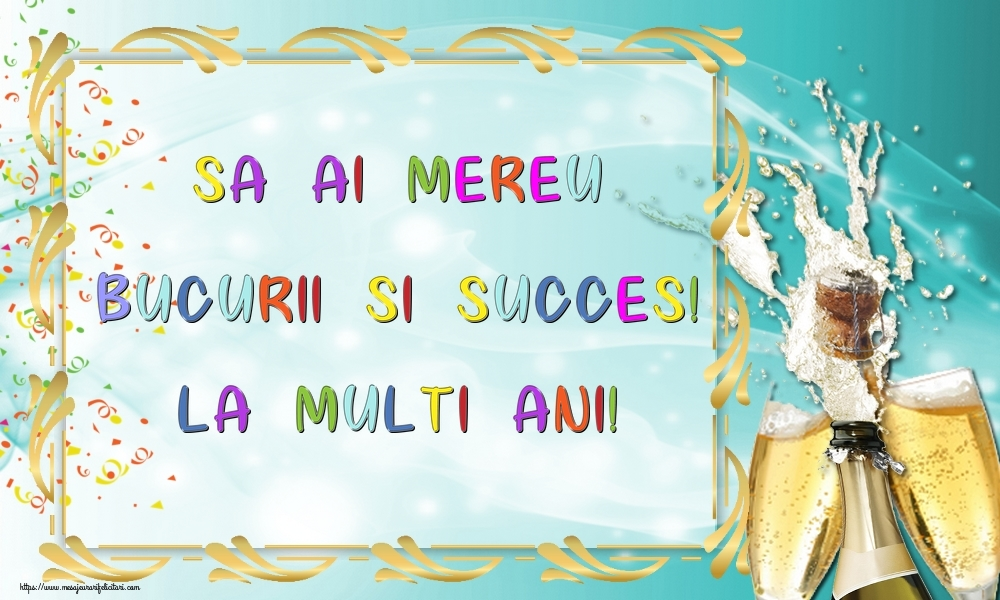 Felicitari de zi de nastere cu sampanie - Sa ai mereu bucurii si succes! La multi ani!