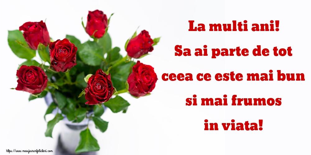 Felicitari de zi de nastere cu trandafiri - La multi ani! Sa ai parte de tot ceea ce este mai bun si mai frumos in viata!