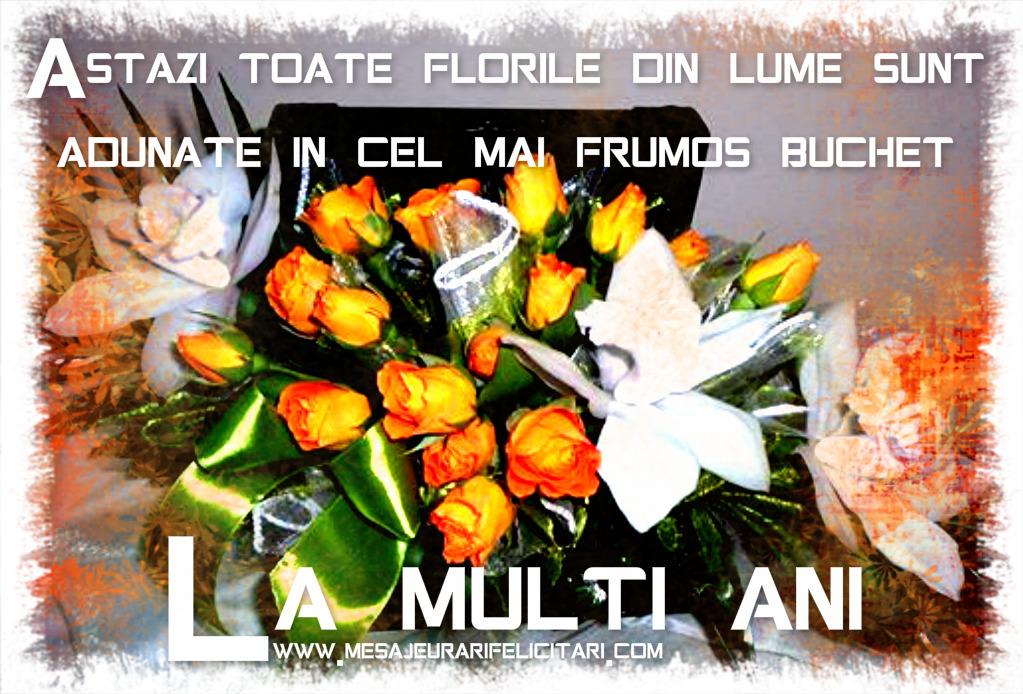 Cele mai apreciate felicitari de zi de nastere - Astazi toate florile din lume sunt adunate in cel mai frumos buchet