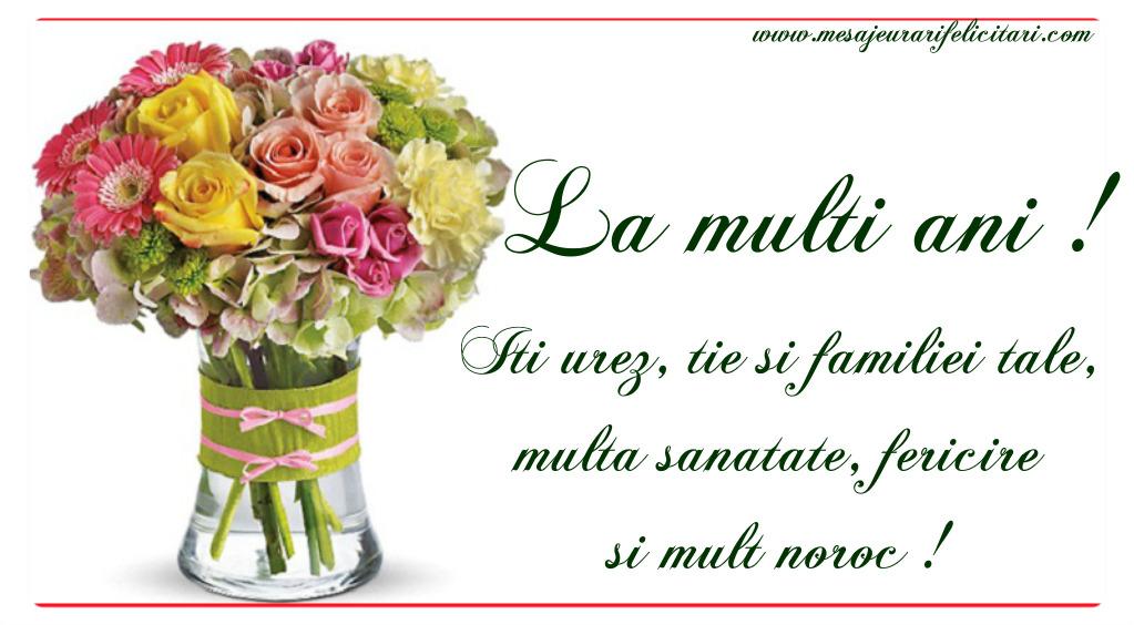 Felicitari de zi de nastere - Iti urez, tie si familiei tale, multa sanatate, fericire si MULT NOROC