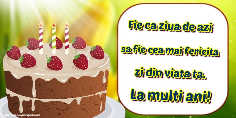 Felicitari de zi de nastere - Fie ca ziua de azi sa fie cea mai fericita zi din viata ta. La multi ani! - mesajeurarifelicitari.com