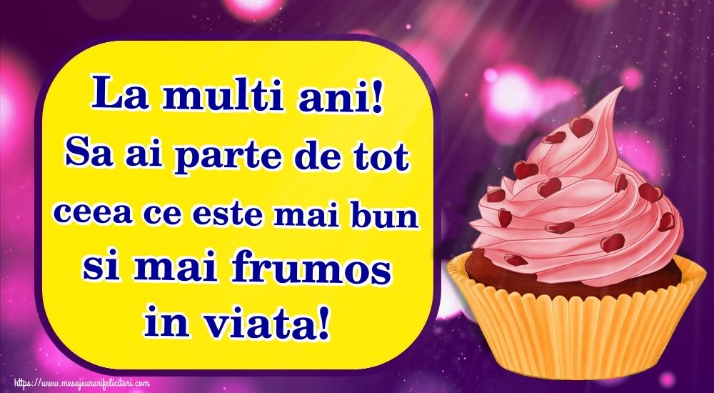 Felicitari de zi de nastere - La multi ani! Sa ai parte de tot ceea ce este mai bun si mai frumos in viata! - mesajeurarifelicitari.com