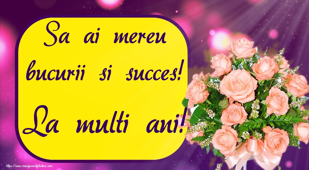 Felicitari de zi de nastere - Sa ai mereu bucurii si succes! La multi ani!