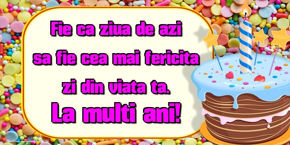 Felicitari de zi de nastere - Fie ca ziua de azi sa fie cea mai fericita zi din viata ta. La multi ani!