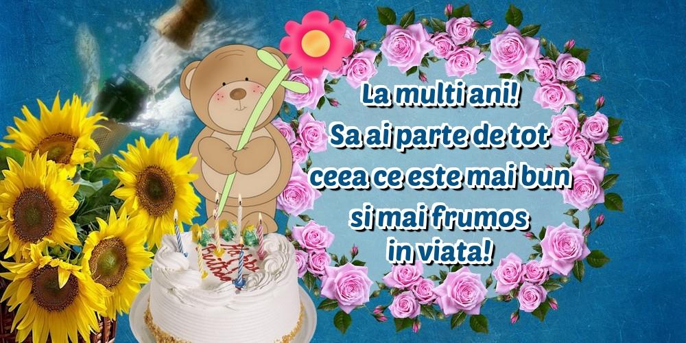 Cele mai apreciate felicitari de zi de nastere - La multi ani! Sa ai parte de tot ceea ce este mai bun si mai frumos in viata!