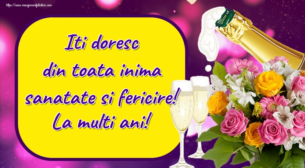Cele mai apreciate felicitari de zi de nastere - Iti doresc din toata inima sanatate si fericire! La multi ani!