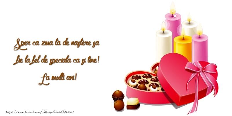 Felicitari de zi de nastere - Sper ca ziua ta de nastere sa fie la fel de speciala ca si tine! La multi ani!