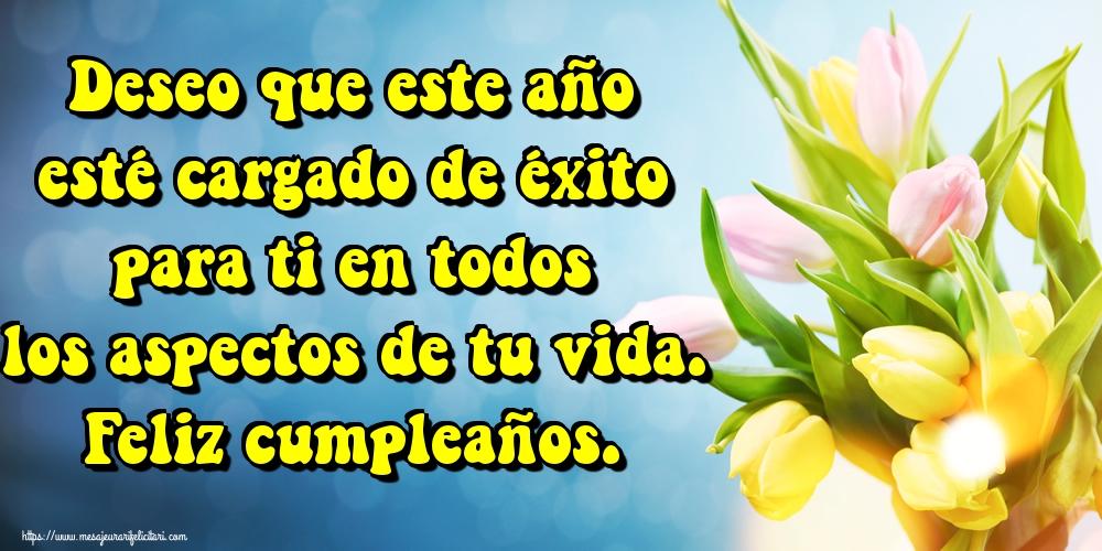 Felicitari de zi de nastere in Spaniola - Deseo que este año esté cargado de éxito para ti en todos los aspectos de tu vida. Feliz cumpleaños.