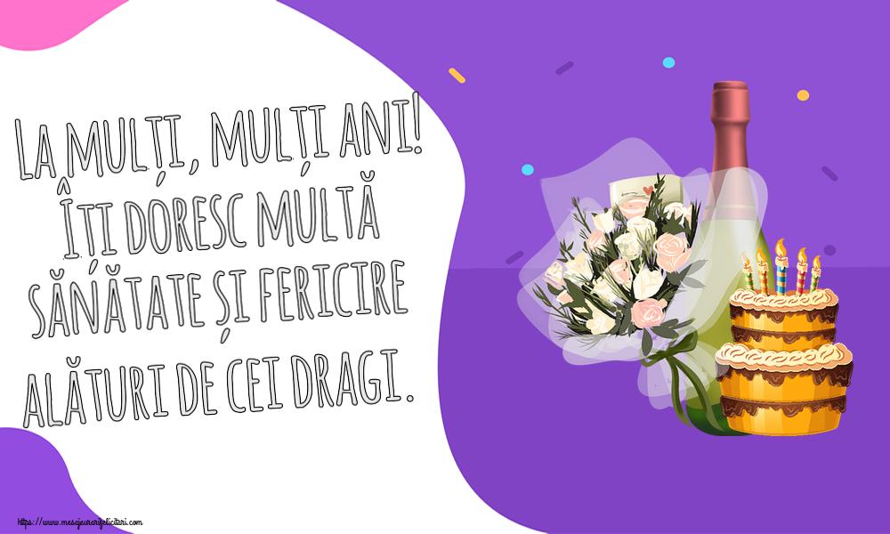 Felicitari de zi de nastere - La mulți, mulți ani! Îți doresc multă sănătate și fericire alături de cei dragi.