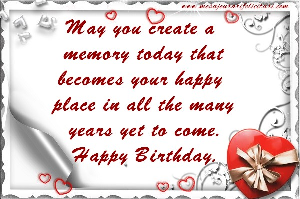Felicitari de zi de nastere in Engleza - May you create a memory today that becomes your happy place in all the many years yet to come. Happy Birthday.