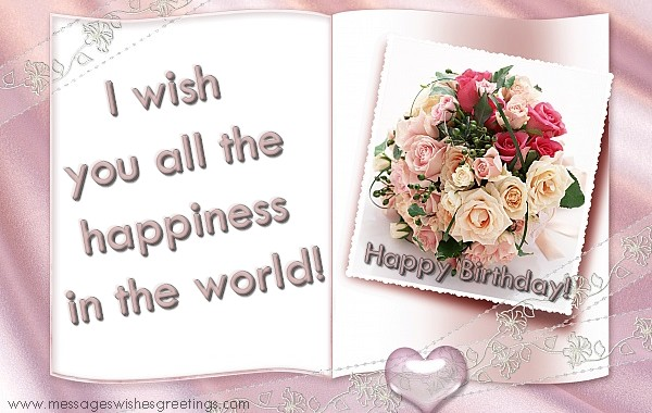 Felicitari de zi de nastere in Engleza - Happy Birthday! I wish  you all the  happiness  in the world!