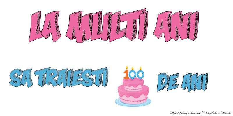 Felicitari de zi de nastere - La multi ani! Sa traiesti 100 de ani!