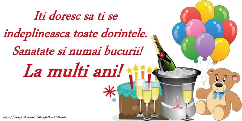 Felicitari de zi de nastere cu tort si sampanie - Iti doresc sa ti se indeplineasca toate dorintele. Sanatate si numai bucurii! La multi ani!