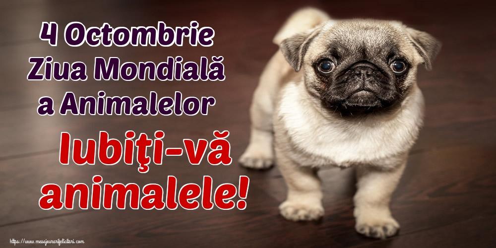 Felicitari de Ziua Animalelor - 4 Octombrie Ziua Mondială a Animalelor Iubiţi-vă animalele!