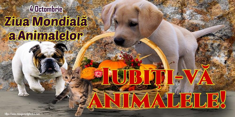 Felicitari de Ziua Animalelor - 4 Octombrie Ziua Mondială a Animalelor Iubiţi-vă animalele! - mesajeurarifelicitari.com