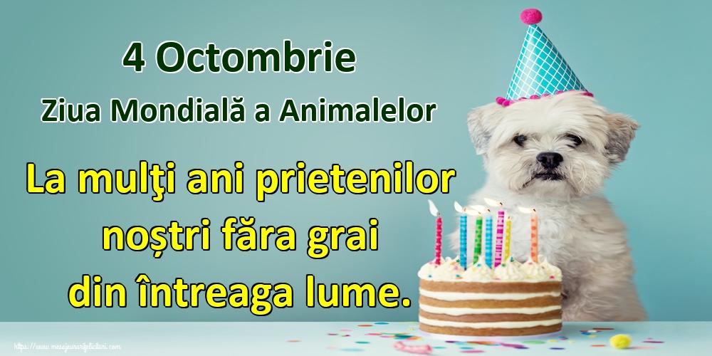 Ziua Animalelor 4 Octombrie Ziua Mondială a Animalelor La mulţi ani prietenilor noștri făra grai din întreaga lume.