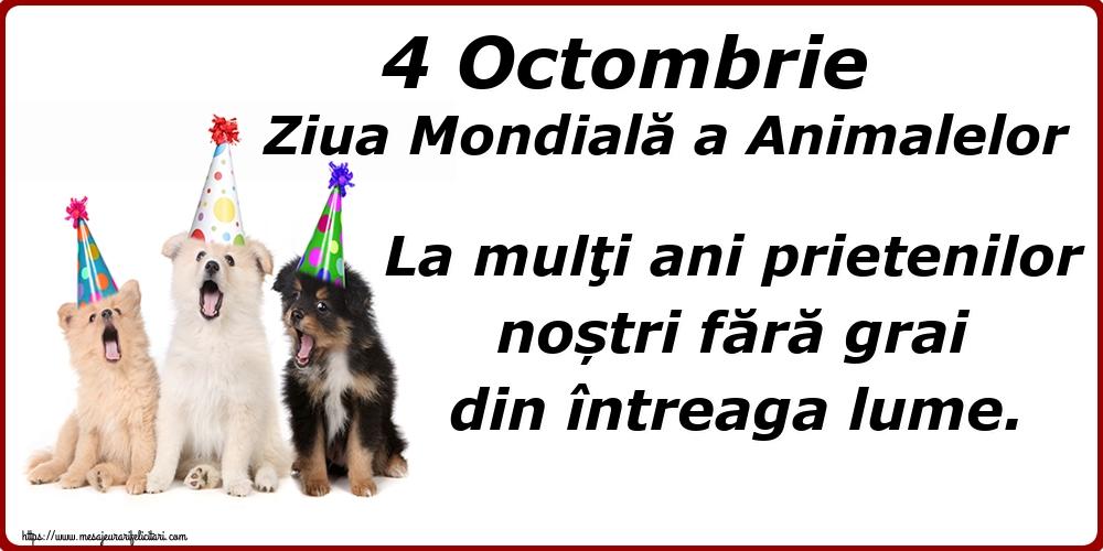 Ziua Animalelor 4 Octombrie Ziua Mondială a Animalelor La mulţi ani prietenilor noștri fără grai din întreaga lume.