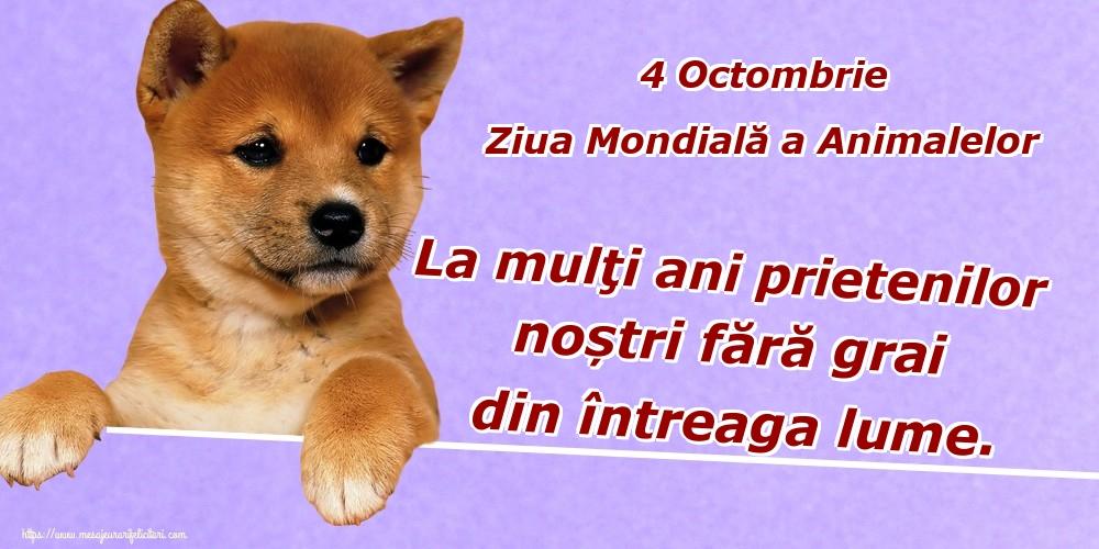 Felicitari de Ziua Animalelor - 4 Octombrie Ziua Mondială a Animalelor La mulţi ani prietenilor noștri fără grai din întreaga lume. - mesajeurarifelicitari.com