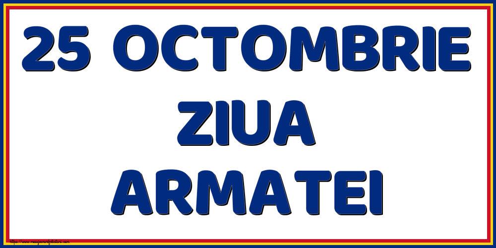 Felicitari de Ziua Armatei - 25 Octombrie Ziua Armatei