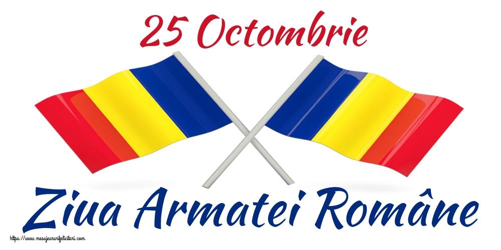 Felicitari de Ziua Armatei - 25 Octombrie Ziua Armatei Române - mesajeurarifelicitari.com