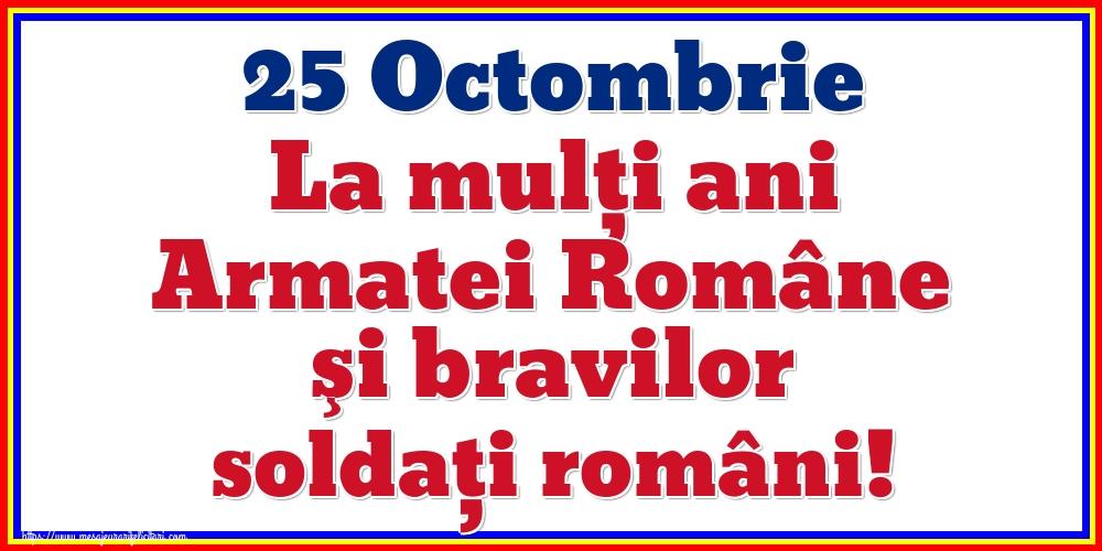 25 Octombrie La mulţi ani Armatei Române şi bravilor soldaţi români!