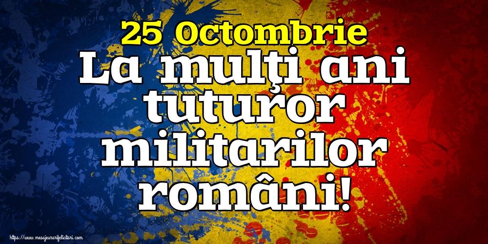 Felicitari de Ziua Armatei - 25 Octombrie La mulţi ani tuturor militarilor români!